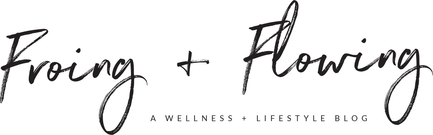 Froing and Flowing – A Wellness + Lifestyle Blog